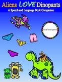 Aliens Love Dinopants: A Speech and Language Book Companion