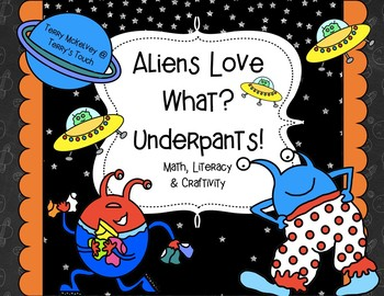 Aliens Love What?  Underpants! Literacy, Math and Craftivity