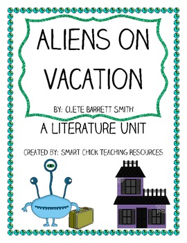 Aliens on Vacation, by Clete Barrett Smith, Complete Literature Unit