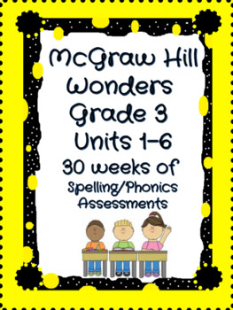 Aligned to McGraw-Hill Wonders Grade 3 Units 1-6 Spelling/Phonics Quizzes
