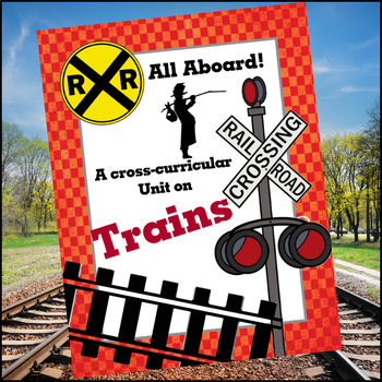 All Aboard! A Cross-Curricular Unit all about Trains (3rd-6th grades)