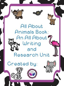 All About Animals Book:  An All About Writing and Research Unit