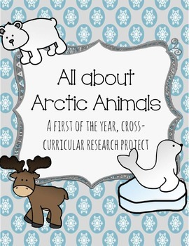 All About Arctic Animals: A First of the year, Cross Curricular Research Project