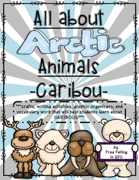 All About Arctic Animals-Caribou (crafts, writing, vocabulary, and more!)