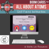 All About Atoms - Self-Paced Instruction Boom Cards™
