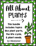 All About Plants Bundle: Life Cycle, Needs, and Parts of a Plant