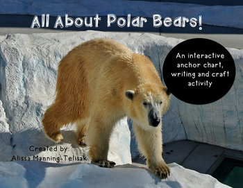 All About Polar Bears!  (Interactive Anchor Chart, Writing and Craft)