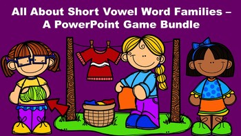 All About Short Vowel Word Families –  A PowerPoint Game Bundle