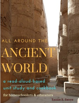 All Around the Ancient World Read-Aloud-Based Unit Study and Cookbook