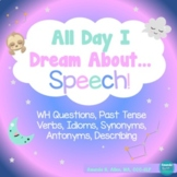 All Day I Dream About Speech: WH Questions, Grammar, Vocab