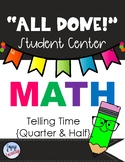 All Done Student Centers-MATH-TELLING TIME TO QUARTER & HALF