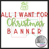 All I want for CHRISTMAS Banner
