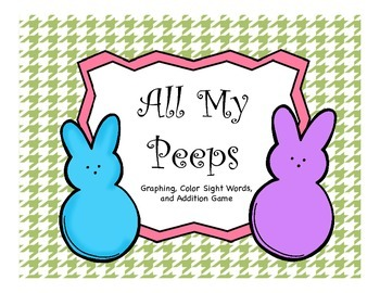 All My Peeps Easter Activity (A Graphing, Color Word, & Addition Game)