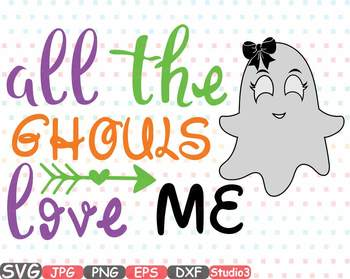 All The Ghouls Love Me clipart Halloween Trick or Treat ghost svg fall 49sv