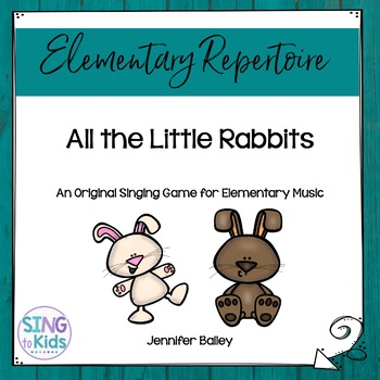 All the Little Rabbits: An original singing game for eleme