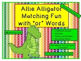 "Allie Alligator Matching Fun with ""or"" Words (Common Core aligned)"