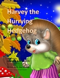 Letter H: Harvey the Hurrying Hedgehog