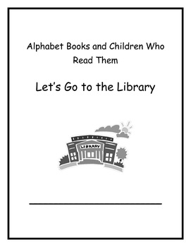 Alphabet Books and Children Who Read Them Week 4 Let's Go to the Library