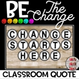 Be the Change Change Starts Here Classroom Quote Circles B