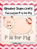 Alphabet Craft: The Letter P is for Pig Shape Craft