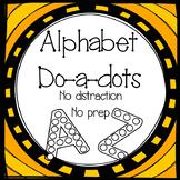 Alphabet Do a Dots NO PREP NO DISTRACTIONS