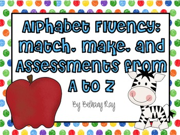 Alphabet Fluency: Match, Make, and Assessments from A to Z