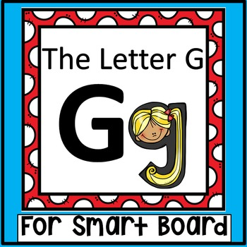 Alphabet -- Letter G SMARTboard Activities (Smart Board)