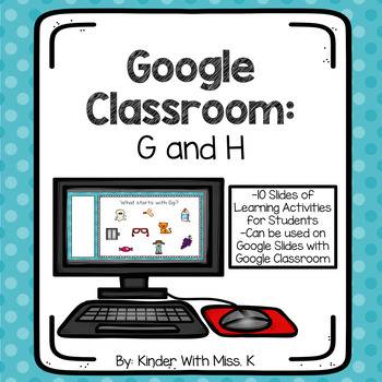 Alphabet Practice: G and H (For PowerPoint and Google Classroom)