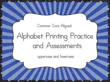 Alphabet Printing Practice and Assessment {Common Core Aligned}