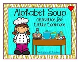 Alphabet Soup! Activities for Little Learners