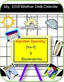 Alphabet Specialty: My 2018 Weather Desk Calendar  Pre-k/ Kindergarten