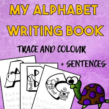My Alphabet Writing Book- Trace and Colour (letters + sentences)