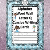 Cursive Writing Cards: Alphabet Letter Q Word Wall