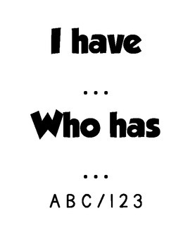 Alphabet and Numbers:  I have... Who has...