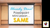 Already Done! Powerpoint Mini-Lesson (MATCH to SAME) Speci