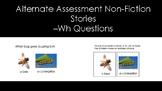 Alternate Assessment Non-Fiction Stories –Wh Questions