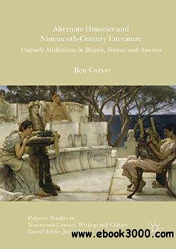 Alternate Histories and Nineteenth-Century Literature: Untimely Meditations in B