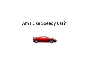 Am I like a speedy car?