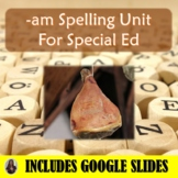 Am Spelling Unit for Special Education with Lesson Plans