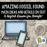 Amazing Fossil Found: A DigiDoc™ Digital Lesson on Main Idea in Text for Google®