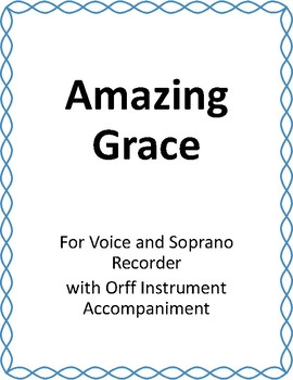 Amazing Grace for Voice, Recorder, and Orff Instrument Accompaniment