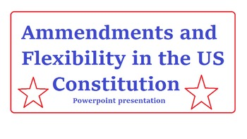 Amendments and Flexibility in US Constitution