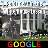 America Comes of Age (1890-1920) Lesson: Reformers in the White House