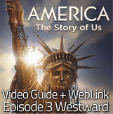 "America: The Story of Us Episode 3– ""Westward"" Video Guide + Video Web Link"
