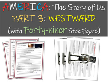 America: The Story of Us PART 3: WESTWARD (questions w Forty-niner stick figure)