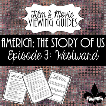 America: The Story of Us Viewing Guide--Episode 3 Westward (NO PREP)