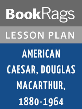 American Caesar, Douglas MacArthur, 1880-1964 Lesson Plans
