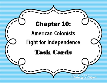 American Colonists Fight For Independence: Chapter 10 Task Cards