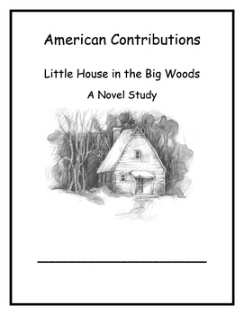 American Contributions Weeks 4 & 5 Little House in the Big Woods