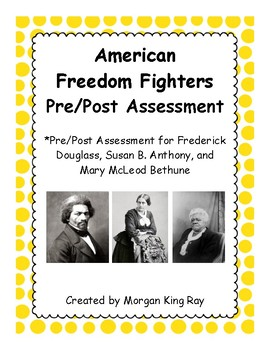 Frederick Douglass, Susan B Anthony, Mary McLeod Bethune - Pre/Post Assessment
